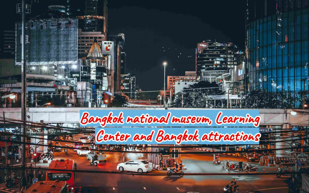 Bangkok national museum, Learning Center and Bangkok attractions
