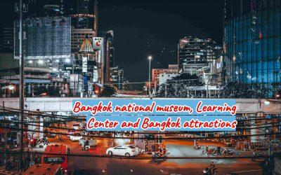 Bangkok national museum, Learning Center and Bangkok attractions