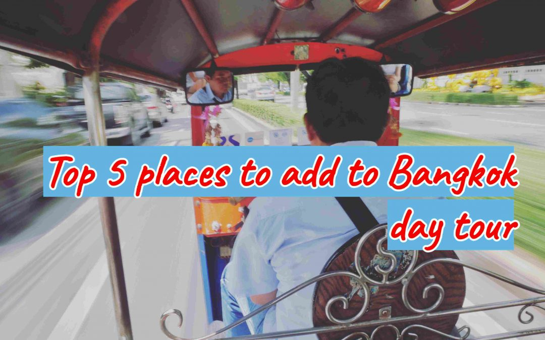 Top 5 places to add to Bangkok day tour