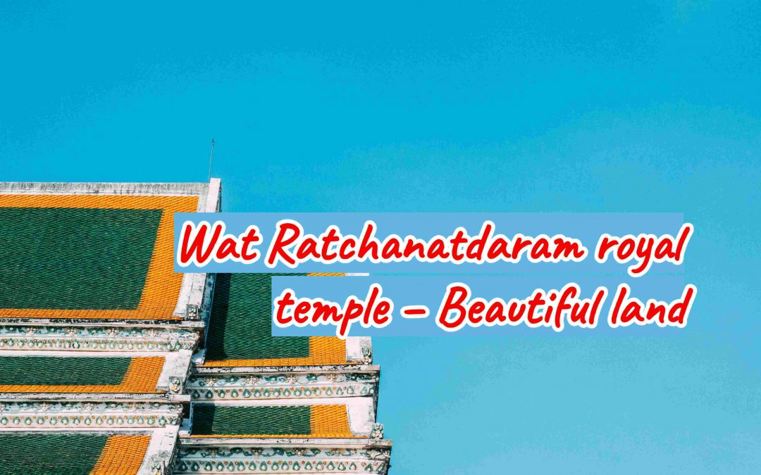 Wat Ratchanatdaram Royal temple , Beautiful landscape