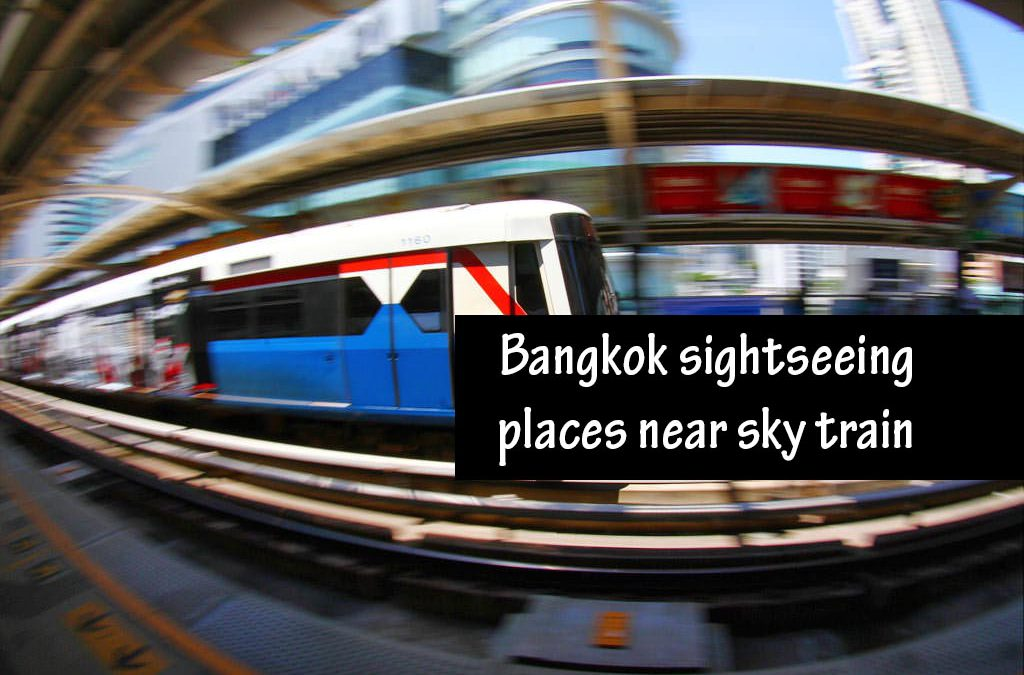 Bangkok sightseeing places near sky train and MRT