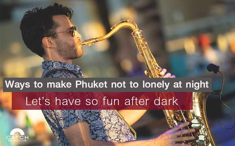 Phuket night, Guide to make a wonderful night