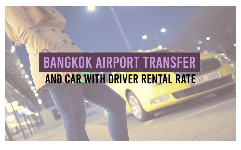 Bangkok airport transfer and car with driver rental rate